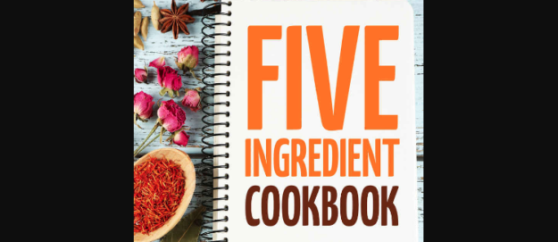 Five Ingredients Cookbook